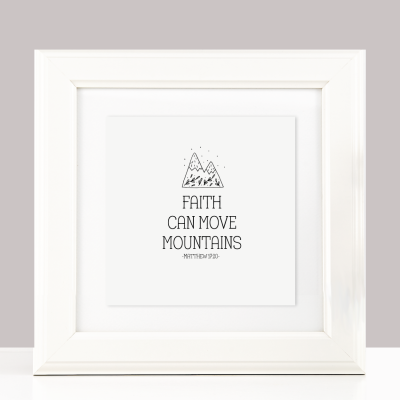 Faith Can Move Mountains - Monochrome Christian Print