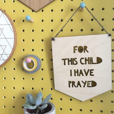 For this child I have prayed wooden hanging sign